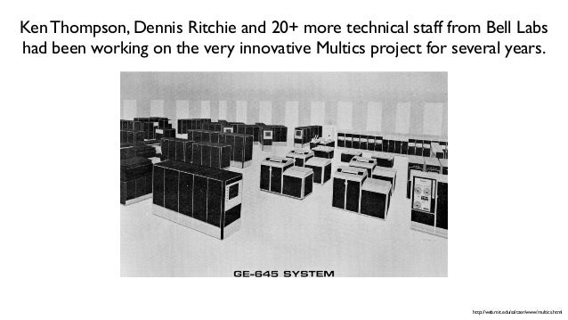 While working on the Multics projects, Dennis and Ken had also been exposed to the very portable and efficient systems prog...