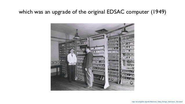 EDSAC was arguably, the first electronic digital stored-program computer. It ran its first program May 6, 1949 Maurice Wilke...