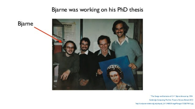 After finishing his PhD Thesis in Cambridge, Bjarne was hired by Bell Labs in April 1979 At Bell Labs, Bjarne started to an...