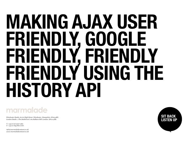 MAKING AJAX USERFRIENDLY, GOOGLEFRIENDLY, FRIENDLYFRIENDLY USING THEHISTORY APIWinchester Studio. 60­61 High Street. Winch...