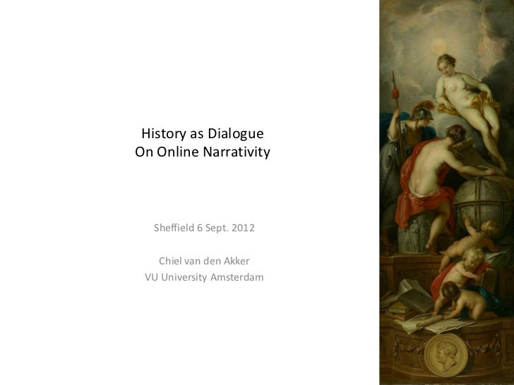 History as DialogueOn Online Narrativity  Sheffield 6 Sept. 2012   Chiel van den Akker VU University Amsterdam