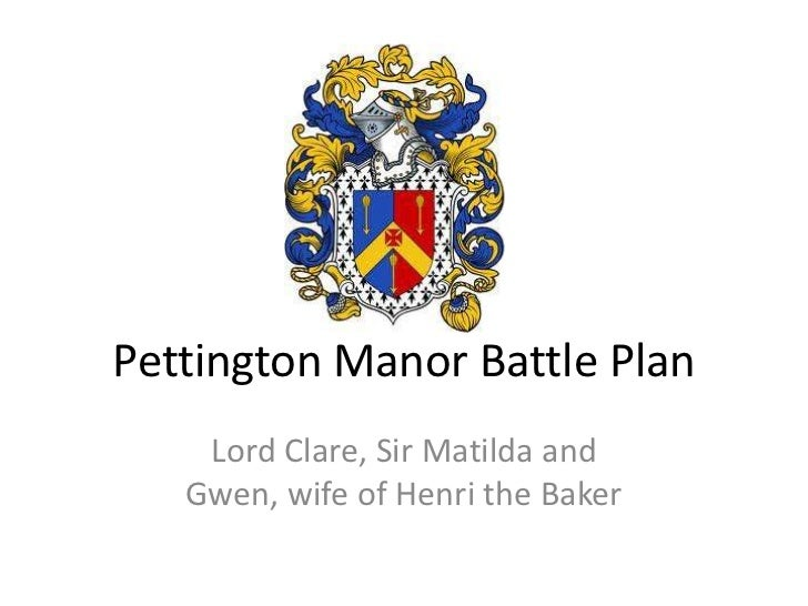 Pettington Manor Battle Plan<br />Lord Clare, Sir Matilda and Gwen, wife of Henri the Baker<br />