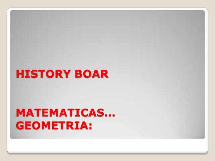 HISTORY BOARMATEMATICAS…GEOMETRIA:<br />