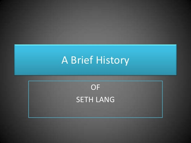 A Brief History<br />OF <br />SETH LANG<br />