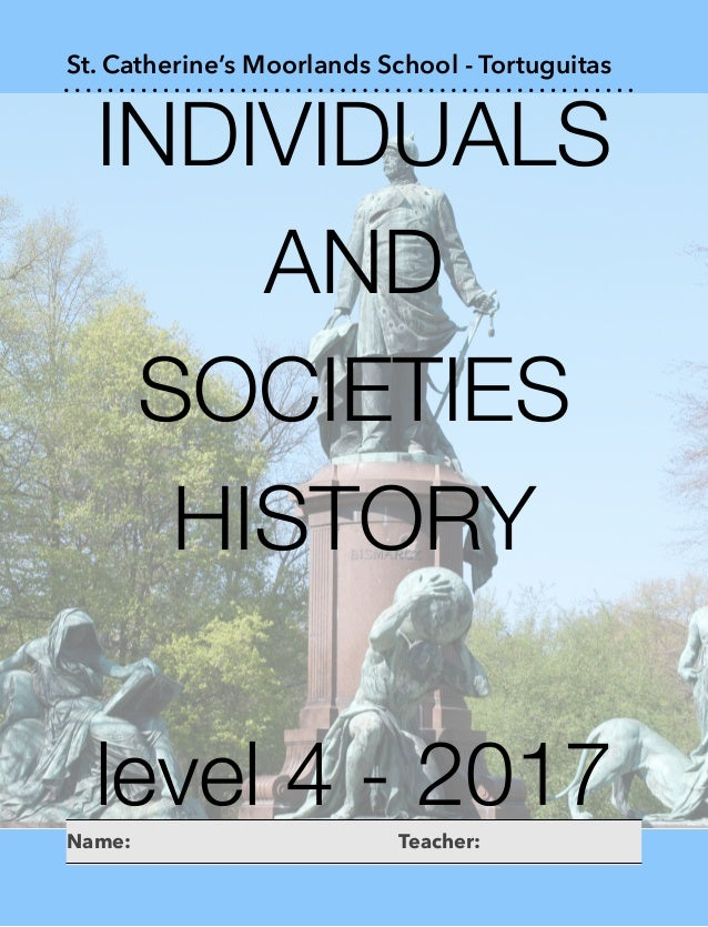 INDIVIDUALS AND SOCIETIES HISTORY level 4 - 2017 St. Catherine's Moorlands School - Tortuguitas Name: Teacher: