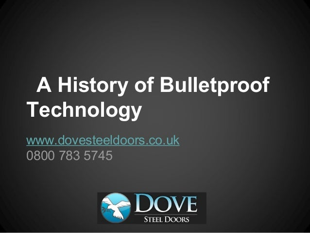5db7acc23a92 A History of Bulletproof Technology www.dovesteeldoors.co.uk 0800 783 5745  Bulletproof Technology- An Overview Bulletproof glass ...