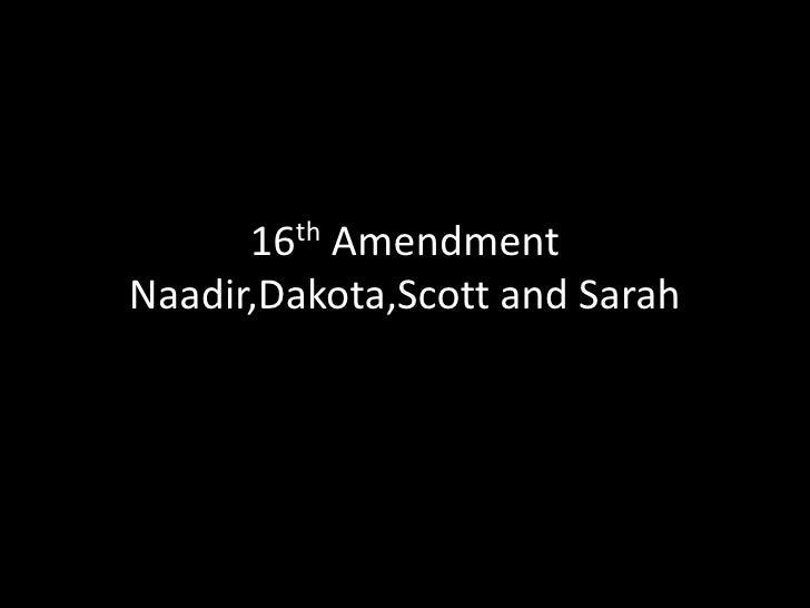 16th Amendment Naadir,Dakota,Scott and Sarah