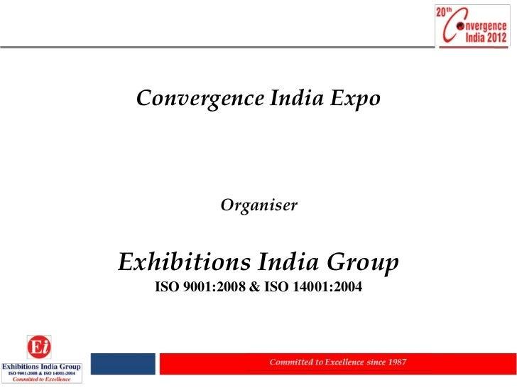 Convergence India Expo            OrganiserExhibitions India Group   ISO 9001:2008 & ISO 14001:2004