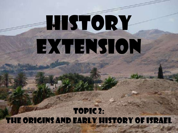 History       Extension                Topic 2:The Origins and Early History of Israel