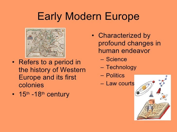 Early Modern Europe <ul><li>Refers to a period in the history of Western Europe and its first colonies  </li></ul><ul><li>...