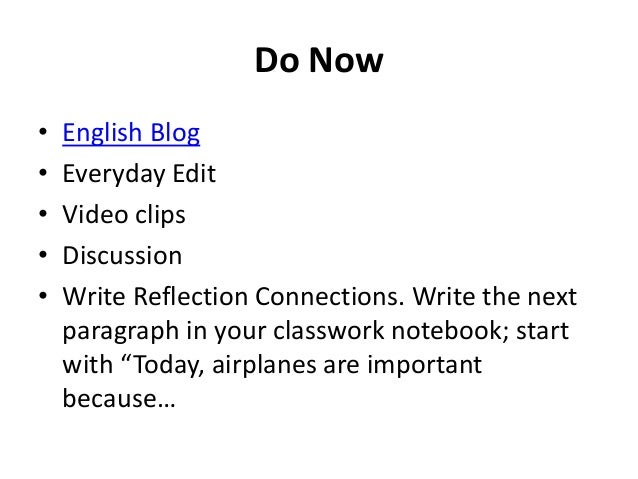 Do Now  • English Blog  • Everyday Edit  • Video clips  • Discussion  • Write Reflection Connections. Write the next  para...