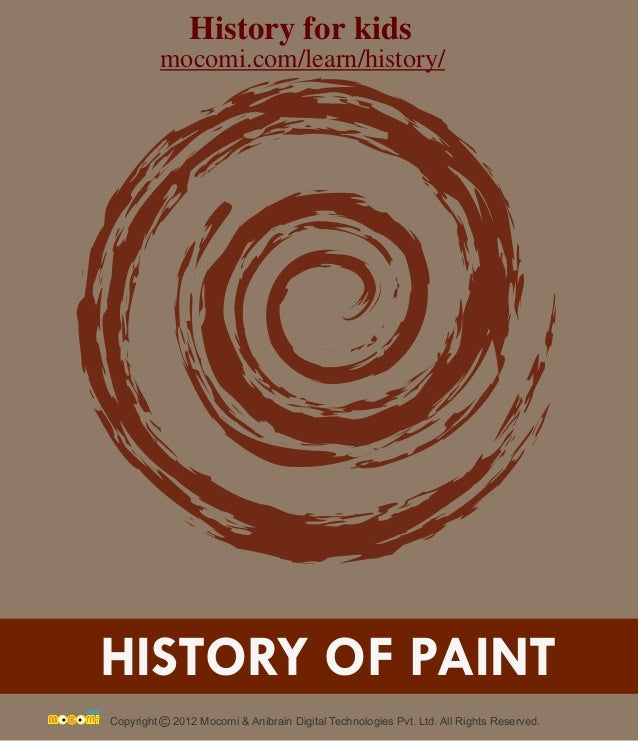 HISTORY OF PAINT Copyright 2012 Mocomi & Anibrain Digital Technologies Pvt. Ltd. All Rights Reserved.© History for kids mo...