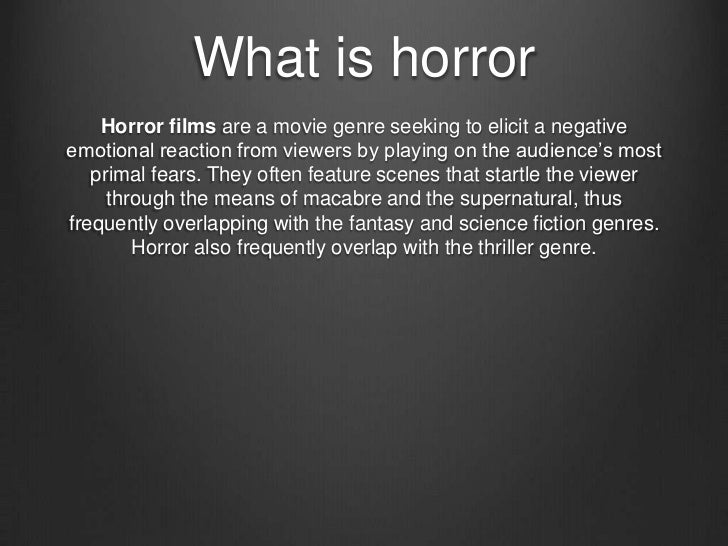 What is horror    Horror films are a movie genre seeking to elicit a negativeemotional reaction from viewers by playing on...