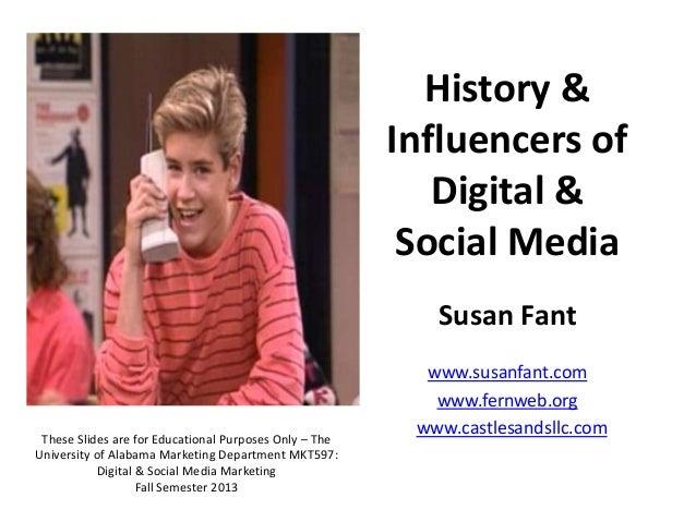 History & Influencers of Digital & Social Media Susan Fant www.susanfant.com www.fernweb.org www.castlesandsllc.comThese S...