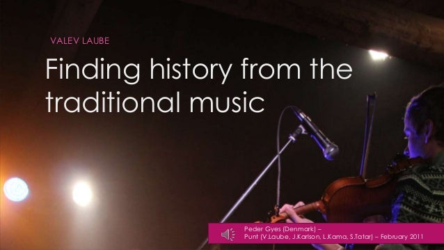 Finding history from the traditional music VALEV LAUBE Peder Gyes (Denmark) – Punt (V.Laube, J.Karlson, L.Kama, S.Tatar) –...