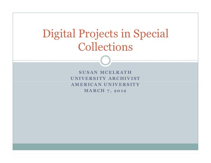 Digital Projects in Special        Collections        SUSAN MCELRATH      UNIVERSITY ARCHIVIST      AMERICAN UNIVERSITY   ...