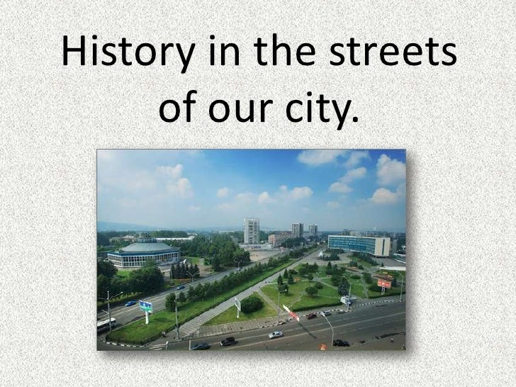 History in the streets     of our city.