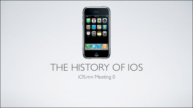 THE HISTORY OF IOS iOS.mn Meeting 0