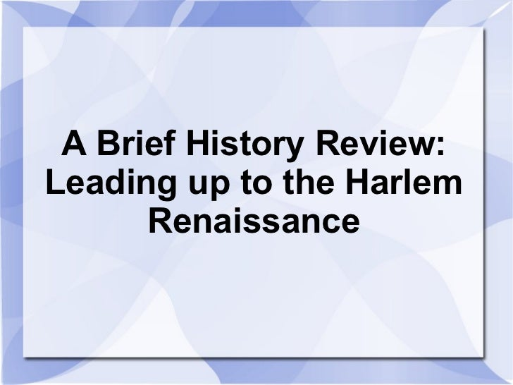 A Brief History Review:Leading up to the Harlem      Renaissance