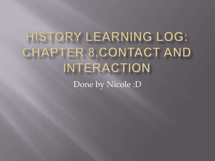 History learning log:chapter 8,contact and interaction <br />Done by Nicole :D<br />