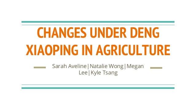 CHANGES UNDER DENG XIAOPING IN AGRICULTURE Sarah Aveline|Natalie Wong|Megan Lee|Kyle Tsang