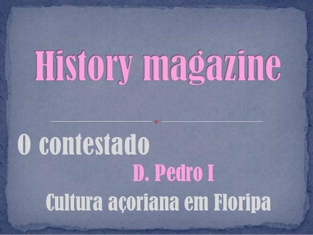 O contestado             D. Pedro I  Cultura açoriana em Floripa