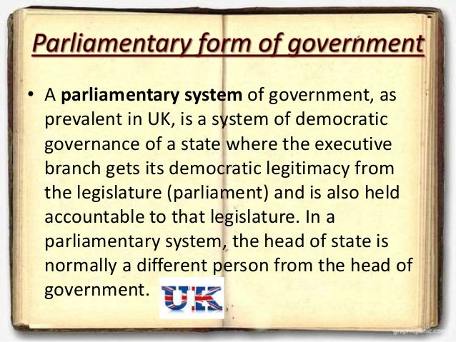 parliamentary and presidential form of government Presidential and parliamentary systems are the two possible forms of government in a democracy in england there is the parliamentary system, and it has worked so well over the years that it has become a model for a number of other countries.