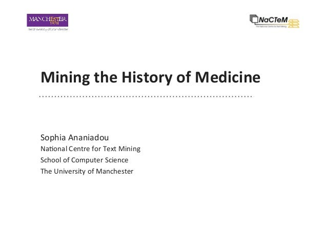 Mining  the  History  of  Medicine   Sophia  Ananiadou   Na-onal  Centre  for  Text  Mining   Scho...