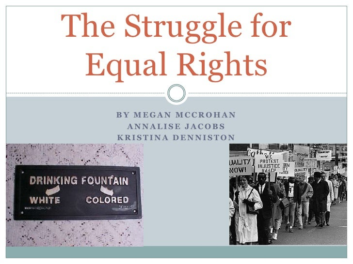 By Megan McCrohan<br />Annalise Jacobs<br />Kristina Denniston<br />The Struggle forEqual Rights<br />