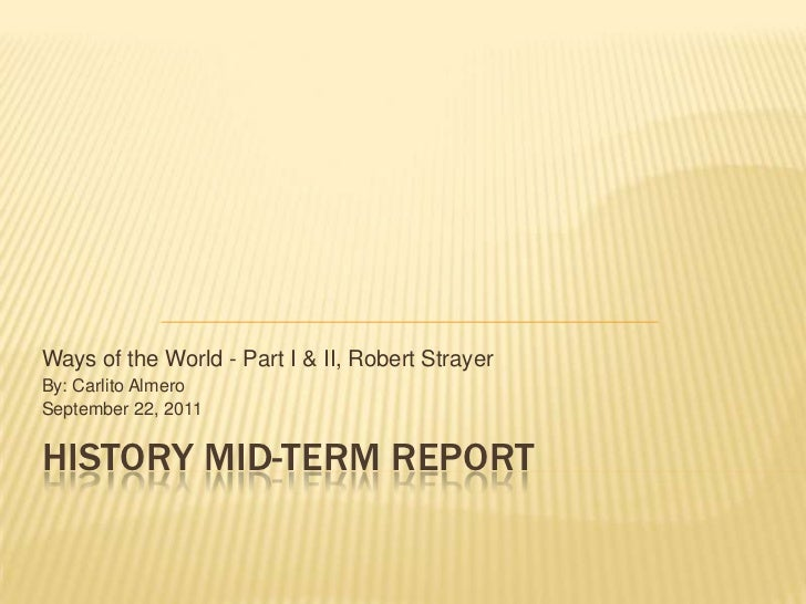 History Mid-Term Report<br />Ways of the World - Part I & II, Robert Strayer<br />By: Carlito Almero<br />September 22, 20...