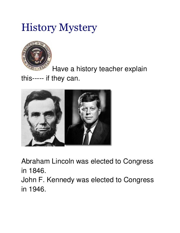 History Mystery             Have a history teacher explainthis----- if they can.Abraham Lincoln was elected to Congressin ...