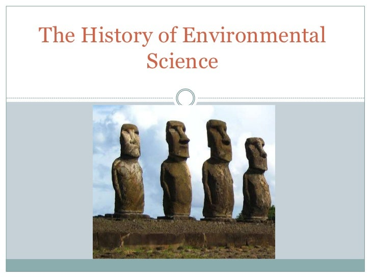 The History of Environmental          Science