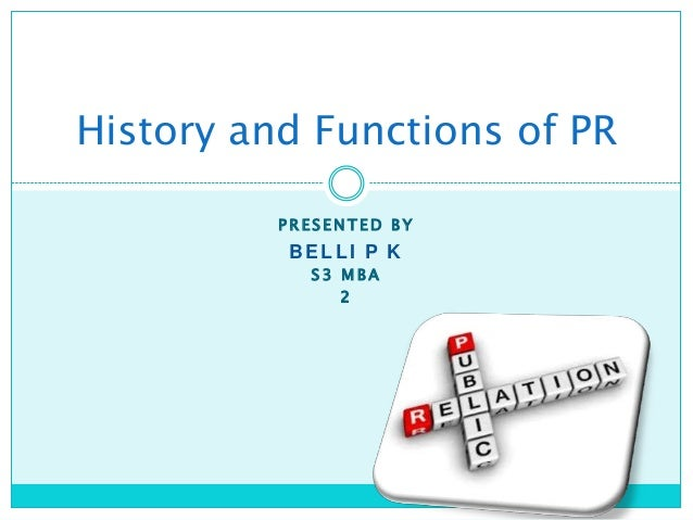 History and Functions of PR PRESENTED BY  BELLI P K S3 MBA 2