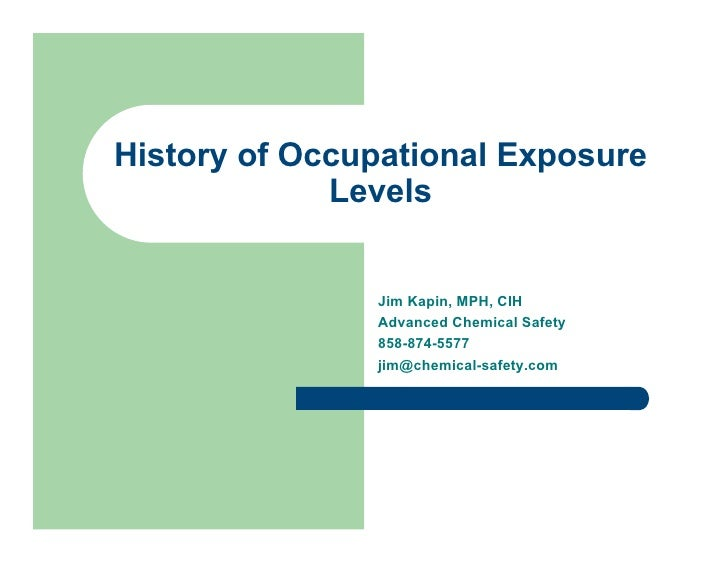 History of Occupational Exposure              Levels                  Jim Kapin, MPH, CIH                Advanced Chemical...