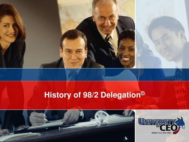 © CEO Focus 2007<br />History of 98/2 Delegation©<br />