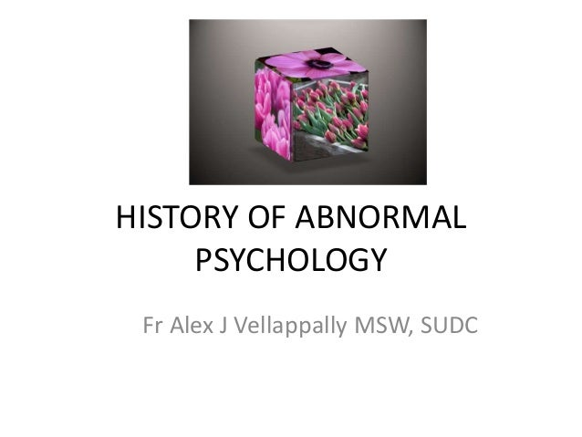 HISTORY OF ABNORMAL PSYCHOLOGY Fr Alex J Vellappally MSW, SUDC