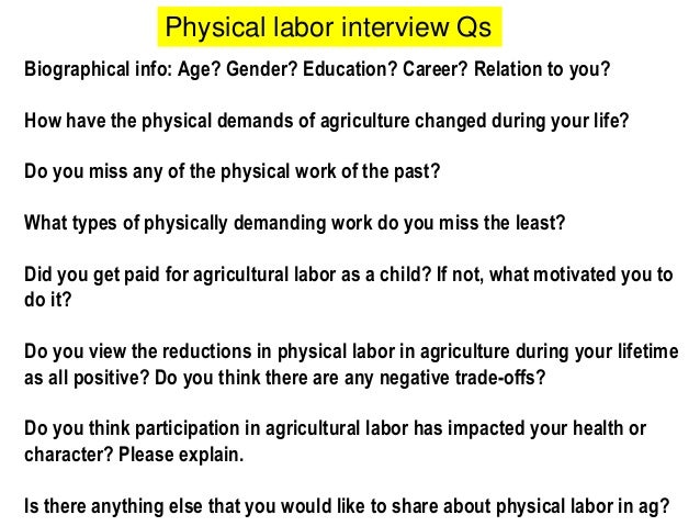 Biographical info: Age? Gender? Education? Career? Relation to you? How have the physical demands of agriculture changed d...
