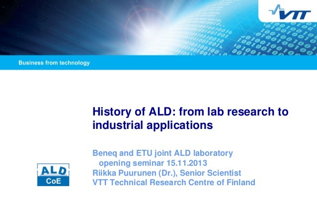 History of ALD: from lab research to industrial applications  Beneq and ETU joint ALD laboratory opening seminar 15.11.201...