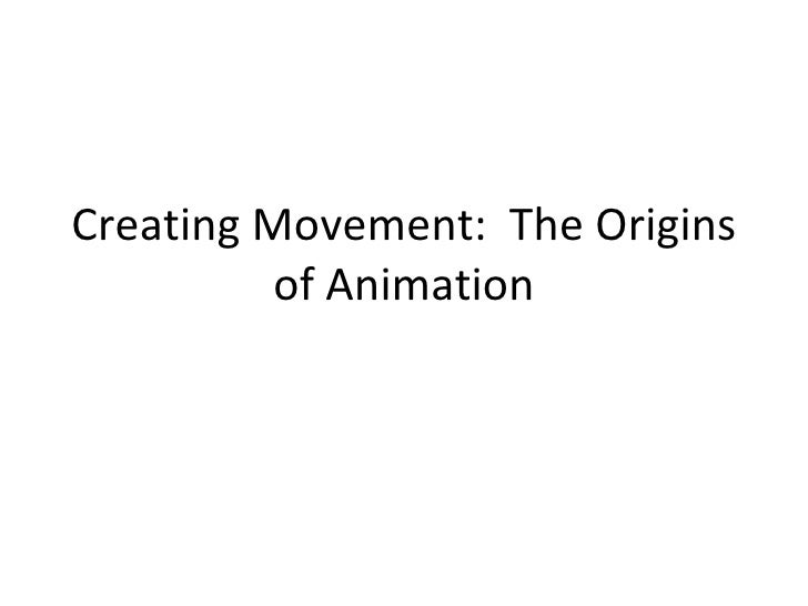 Creating Movement:  The Origins of Animation