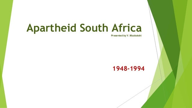 Apartheid South AfricaPresented by V. Mzobotshi 1948-1994
