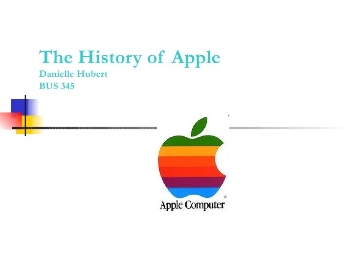The History of Apple Danielle Hubert BUS 345
