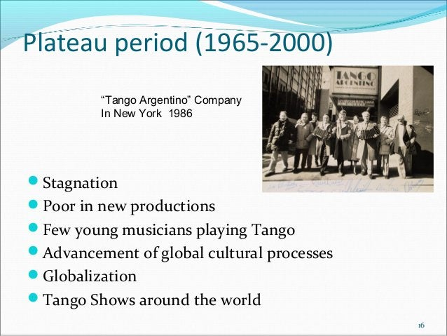 """Plateau period (1965-2000) """"Tango Argentino"""" Company In New York 1986  Stagnation Poor in new productions Few young mus..."""