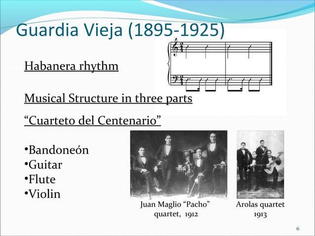 "Guardia Vieja (1895-1925) Habanera rhythm Musical Structure in three parts ""Cuarteto del Centenario"" •Bandoneón •Guitar •F..."
