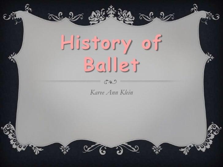 History of Ballet<br />Karee Ann Klein<br />