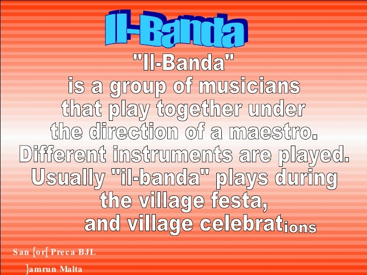 """Il-Banda """"Il-Banda"""" is a group of musicians that play together under the direction of a maestro. Different instr..."""