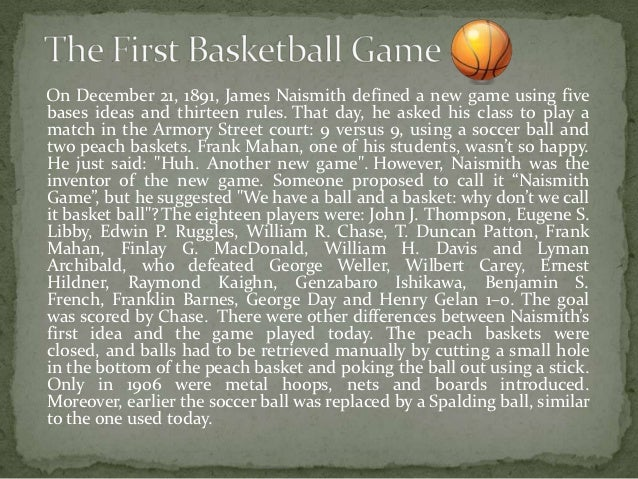 history of the origins of the game of basketball Basketball was invented in december 1891 by james naismith at the ymca's   the consensus greatest player in the history of the game, michael jordan.