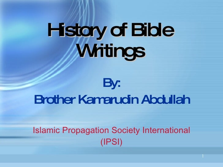 History of Bible Writings By: Brother Kamarudin Abdullah Islamic Propagation Society International (IPSI)