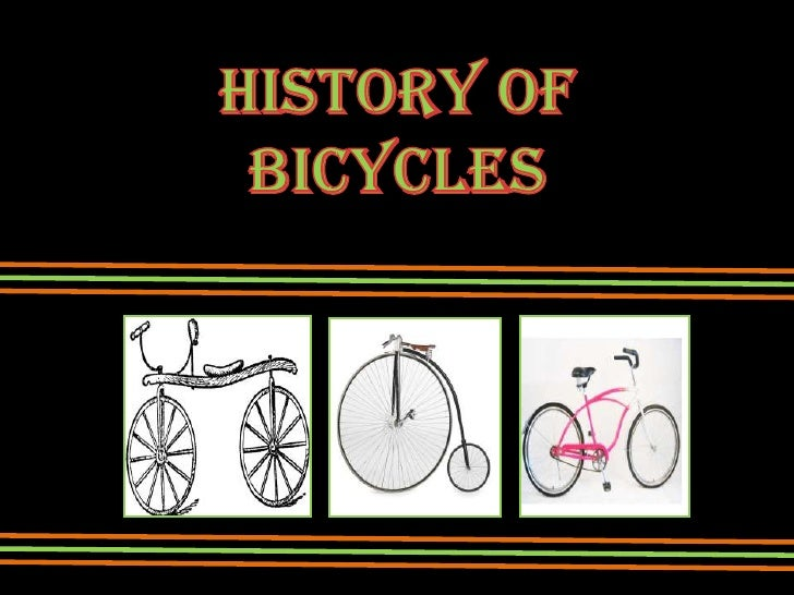 I will talk about:  • Bicycles in the Past.  • Bicycles nowadays.