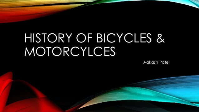 HISTORY OF BICYCLES & MOTORCYLCES Aakash Patel