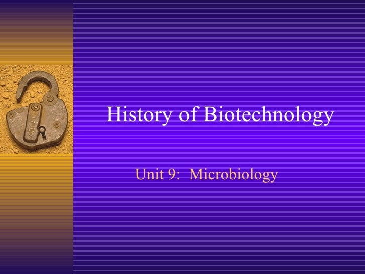 History of Biotechnology   Unit 9: Microbiology